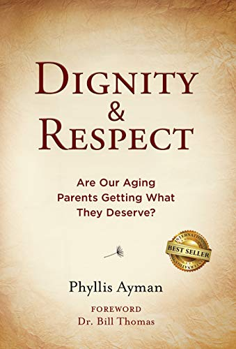 Dignity & Respect: Are Our Aging Parents Getting What They Deserve?
