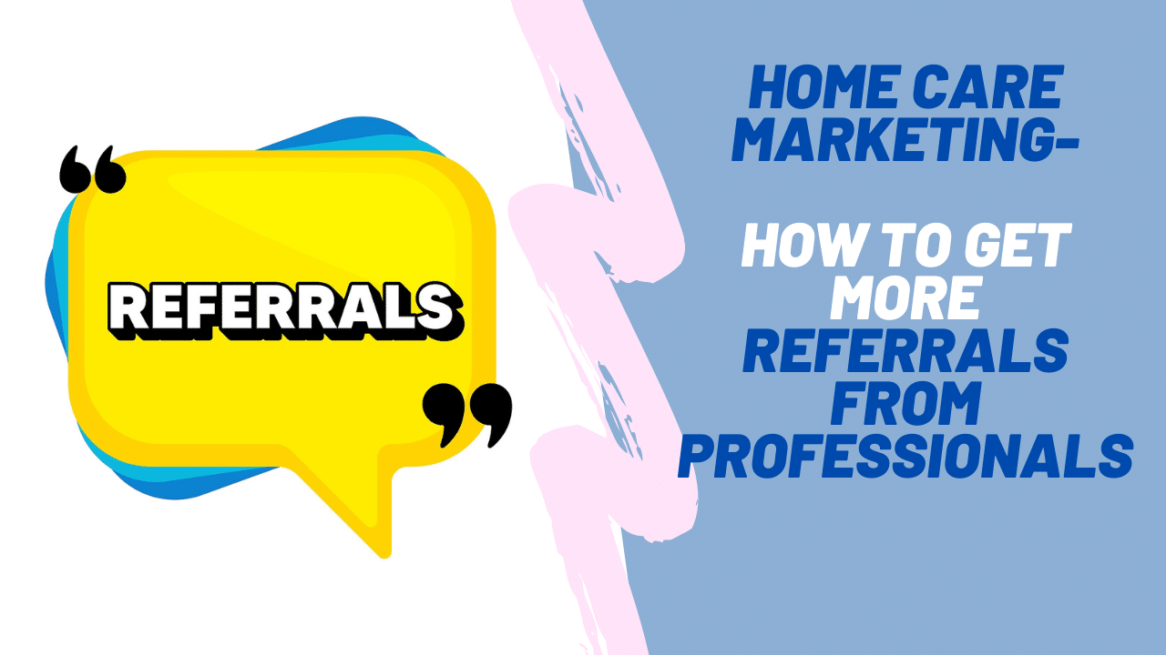 Home Care Marketing How To Get More Referrals from Professionals